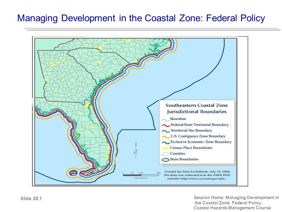 Managing Development in the Coastal Zone: Federal Policy Session Name: Managing Development in the Coastal Zone: Federal Policy Coastal Hazards Management Course Slide 28.1