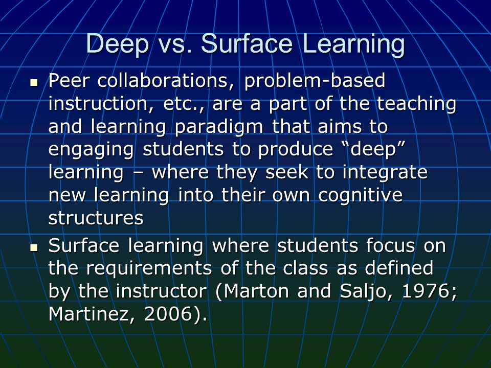 Deep vs. Surface Learning Peer collaborations, problem-based instruction, etc., are a part of the teaching and learning paradigm that aims to engaging