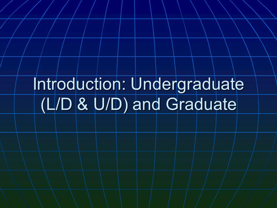 Introduction: Undergraduate (L/D & U/D) and Graduate