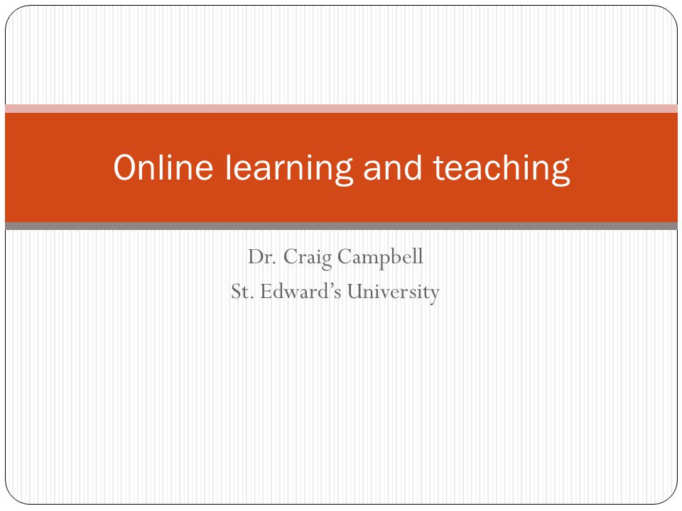 Dr. Craig Campbell St. Edward's University Online learning and teaching