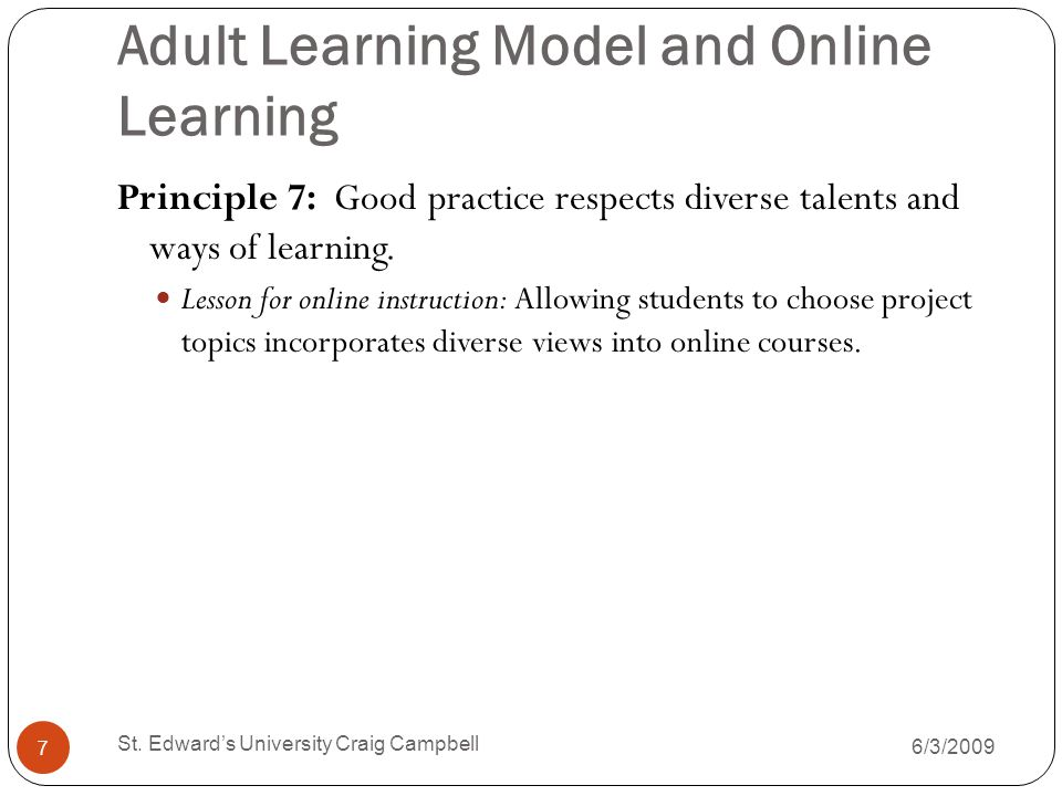 Adult Learning Model and Online Learning Principle 7: Good practice respects diverse talents and ways of learning.