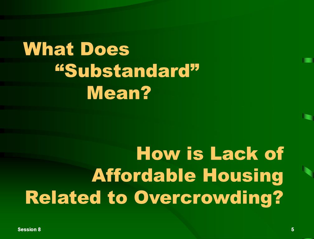 "Session 85 What Does ""Substandard"" Mean? How is Lack of Affordable Housing Related to Overcrowding?"