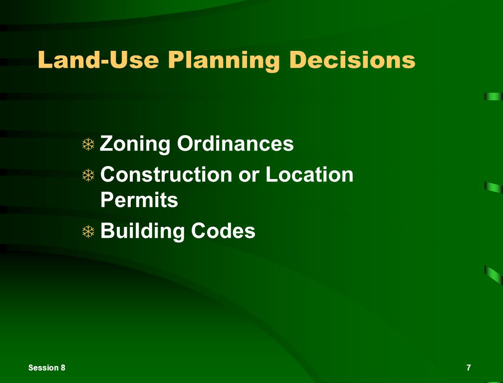 Session 87 Land-Use Planning Decisions  Zoning Ordinances  Construction or Location Permits  Building Codes