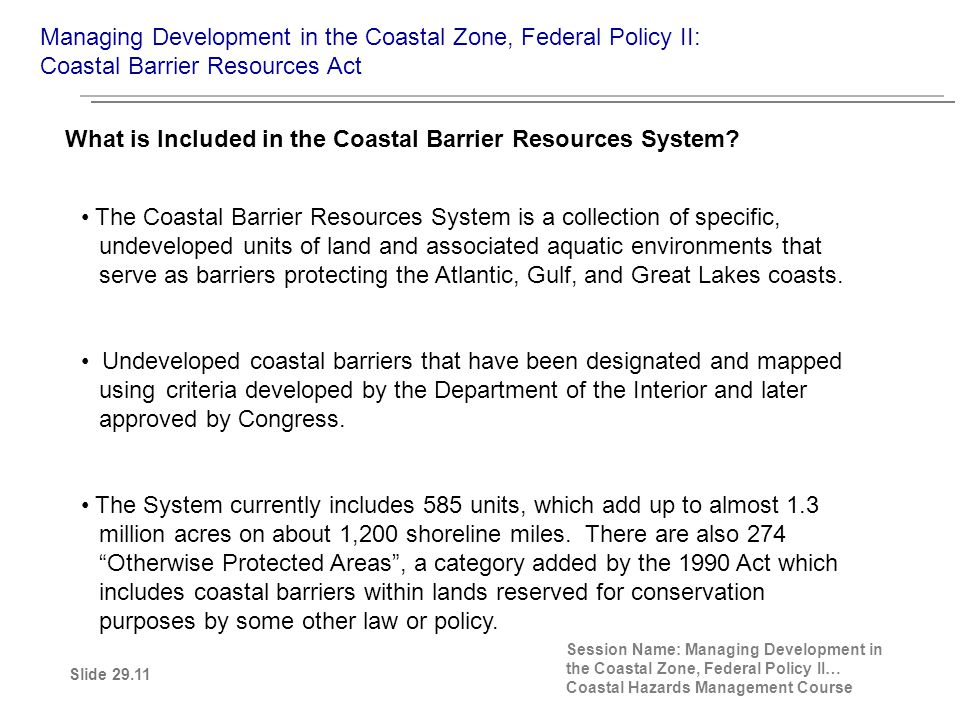The Coastal Barrier Resources System is a collection of specific, undeveloped units of land and associated aquatic environments that serve as barriers protecting the Atlantic, Gulf, and Great Lakes coasts.