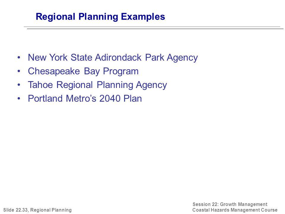 Regional Planning Examples Session 22: Growth Management Coastal Hazards Management Course New York State Adirondack Park Agency Chesapeake Bay Progra