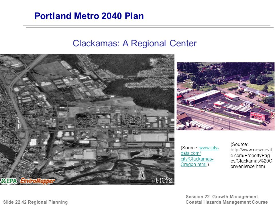 Session 22: Growth Management Coastal Hazards Management Course (Source: http://www.newnevill e.com/PropertyPag es/Clackamas%20C onvenience.htm) Portland Metro 2040 Plan Clackamas: A Regional Center Slide 22.42 Regional Planning (Source: www.city- data.com/ city/Clackamas- Oregon.html )www.city- data.com/ city/Clackamas- Oregon.html