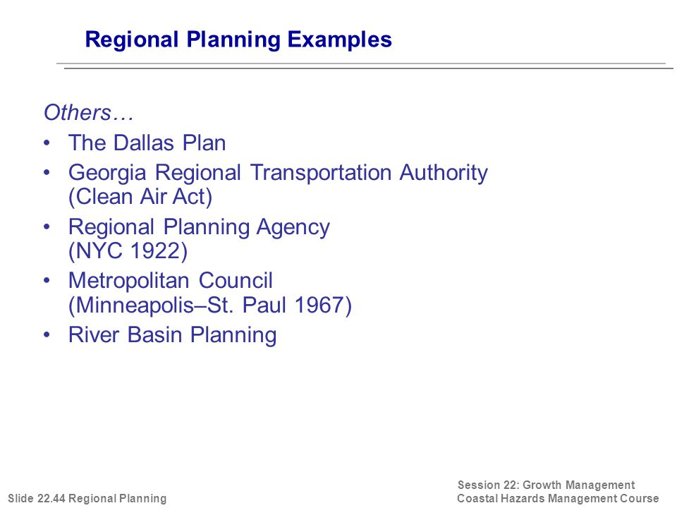 Regional Planning Examples Session 22: Growth Management Coastal Hazards Management Course Others… The Dallas Plan Georgia Regional Transportation Aut