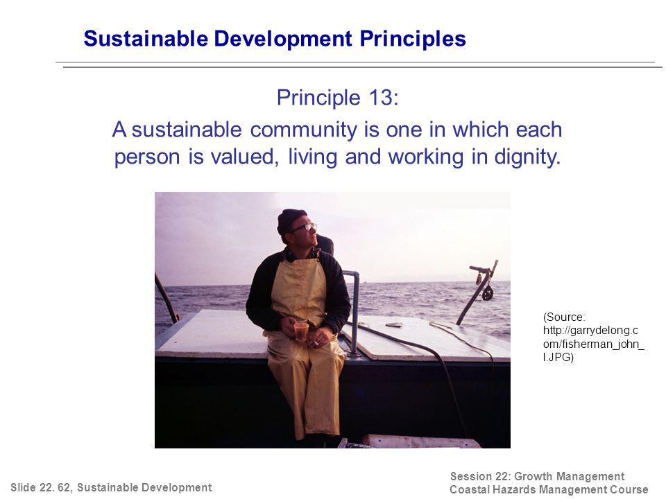 Session 22: Growth Management Coastal Hazards Management Course (Source: http://garrydelong.c om/fisherman_john_ l.JPG) Sustainable Development Princi