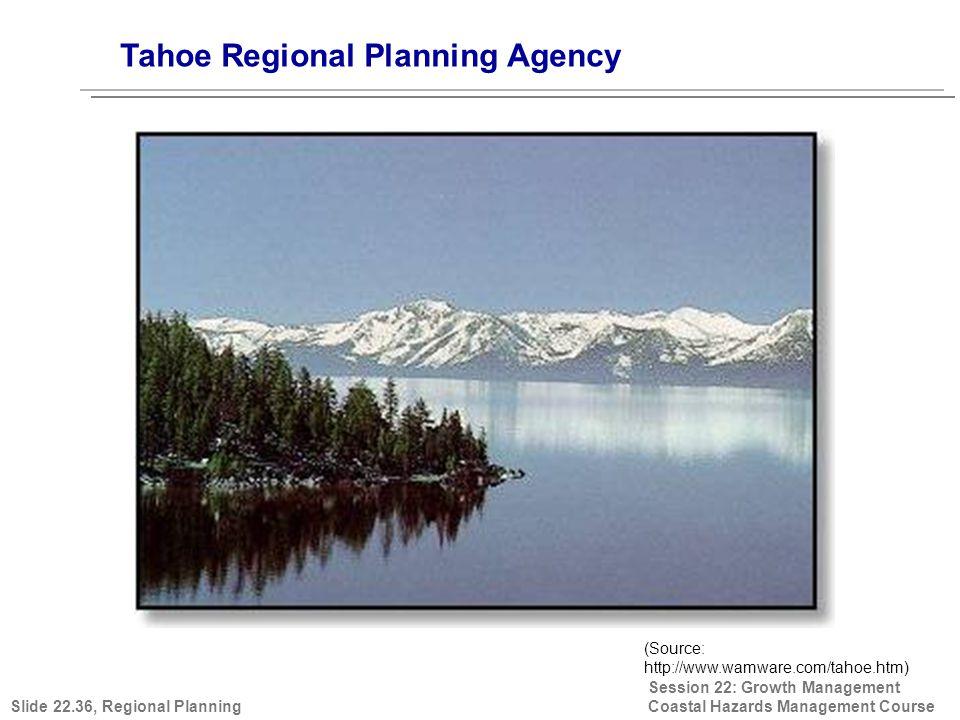 Tahoe Regional Planning Agency Session 22: Growth Management Coastal Hazards Management Course (Source: http://www.wamware.com/tahoe.htm) Slide 22.36,