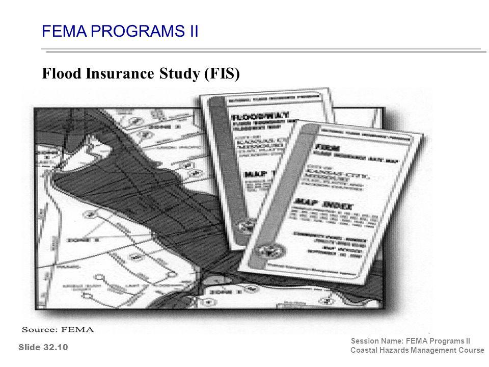 FEMA PROGRAMS II Session Name: FEMA Programs II Coastal Hazards Management Course Flood Insurance Study (FIS) Slide 32.10