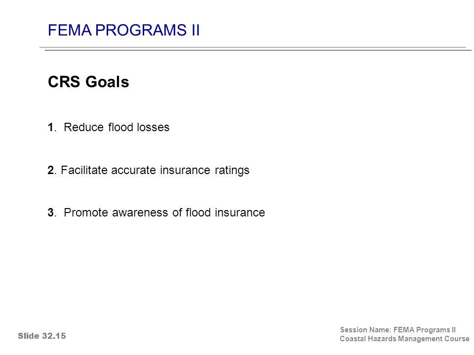 FEMA PROGRAMS II Session Name: FEMA Programs II Coastal Hazards Management Course 1. Reduce flood losses 2. Facilitate accurate insurance ratings 3. P