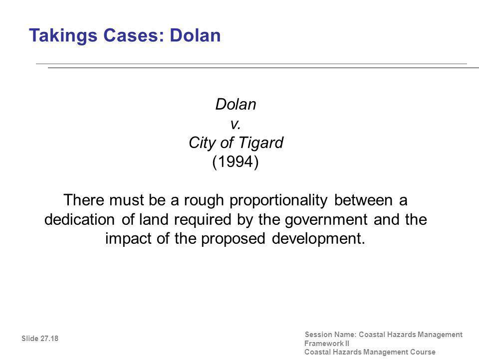 Takings Cases: Dolan Slide 27.18 Session Name: Coastal Hazards Management Framework II Coastal Hazards Management Course Dolan v.