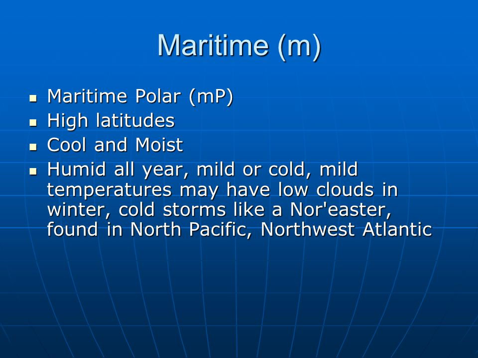 More Maritime Maritime Tropical (mT) Maritime Tropical (mT) Low latitudes Low latitudes Warm and Moist Warm and Moist Warm and humid year round Warm and humid year round Gulf of Mexico Gulf of Mexico