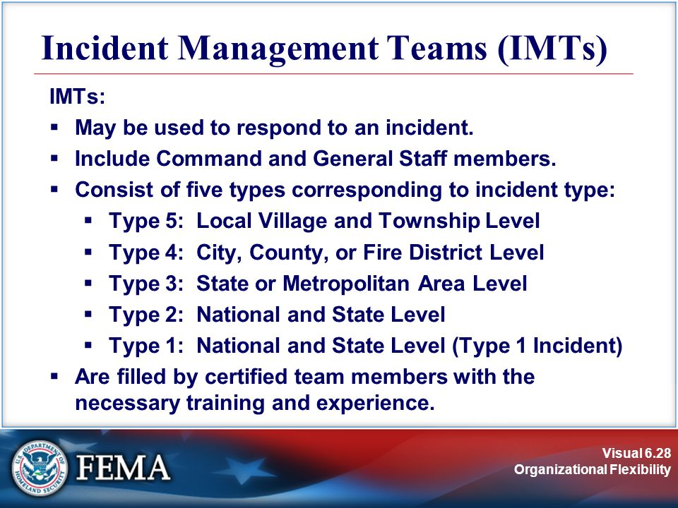 Visual 6.28 Organizational Flexibility Incident Management Teams (IMTs) IMTs:  May be used to respond to an incident.