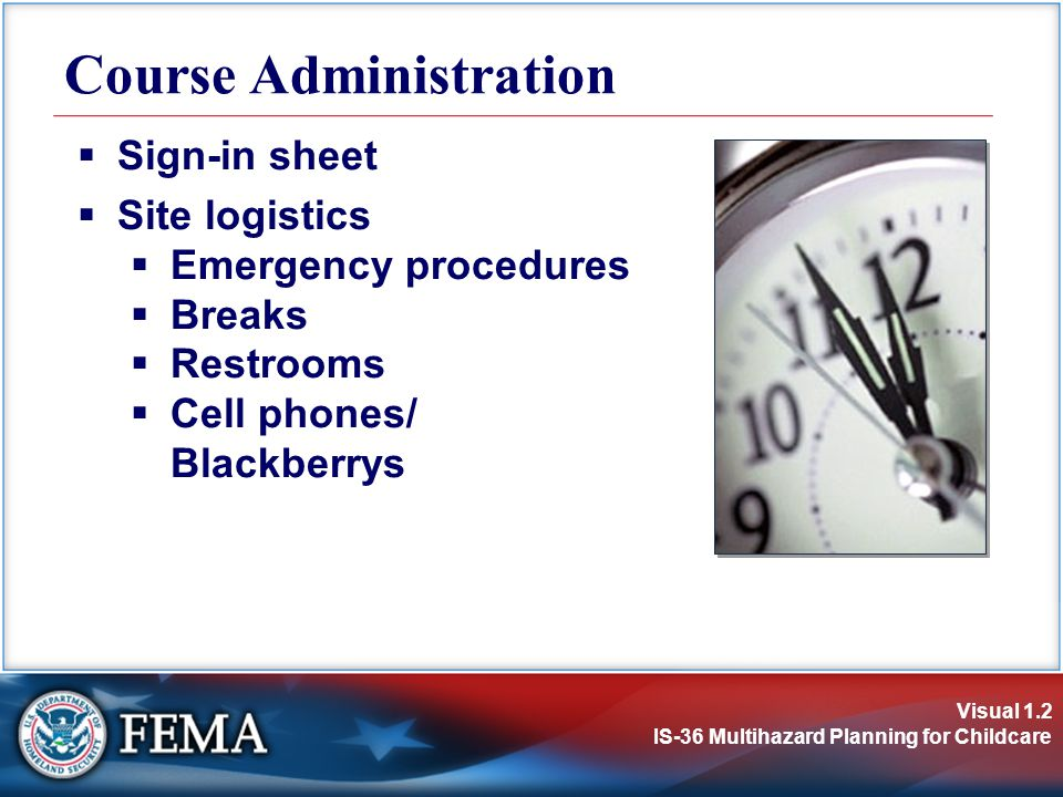 Visual 1.2 IS-36 Multihazard Planning for Childcare Course Administration  Sign-in sheet  Site logistics  Emergency procedures  Breaks  Restrooms