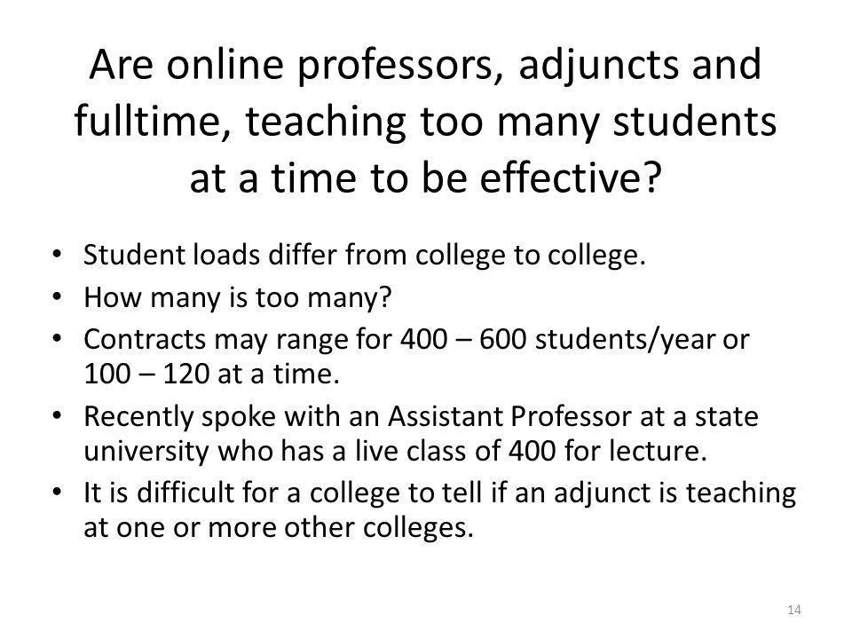 Are online professors, adjuncts and fulltime, teaching too many students at a time to be effective.