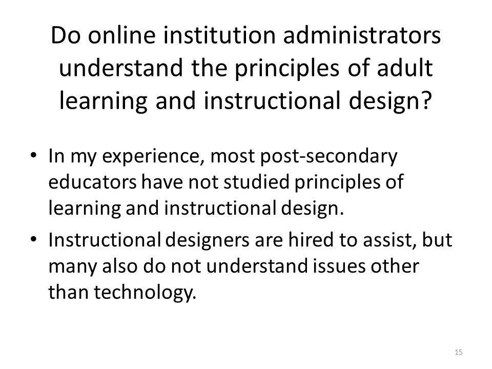 Do online institution administrators understand the principles of adult learning and instructional design.