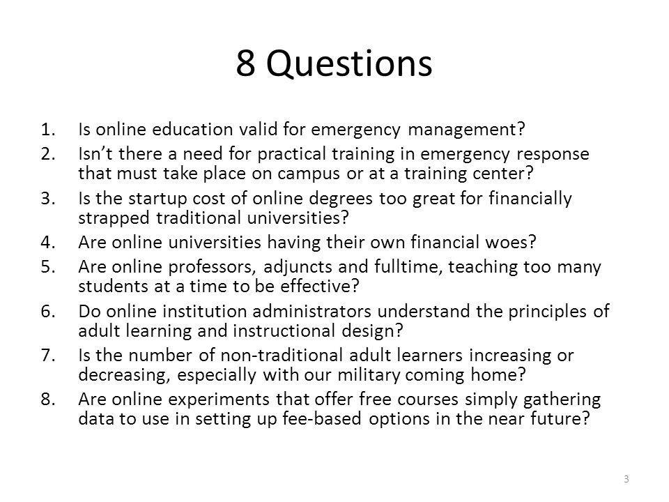 8 Questions 1.Is online education valid for emergency management.