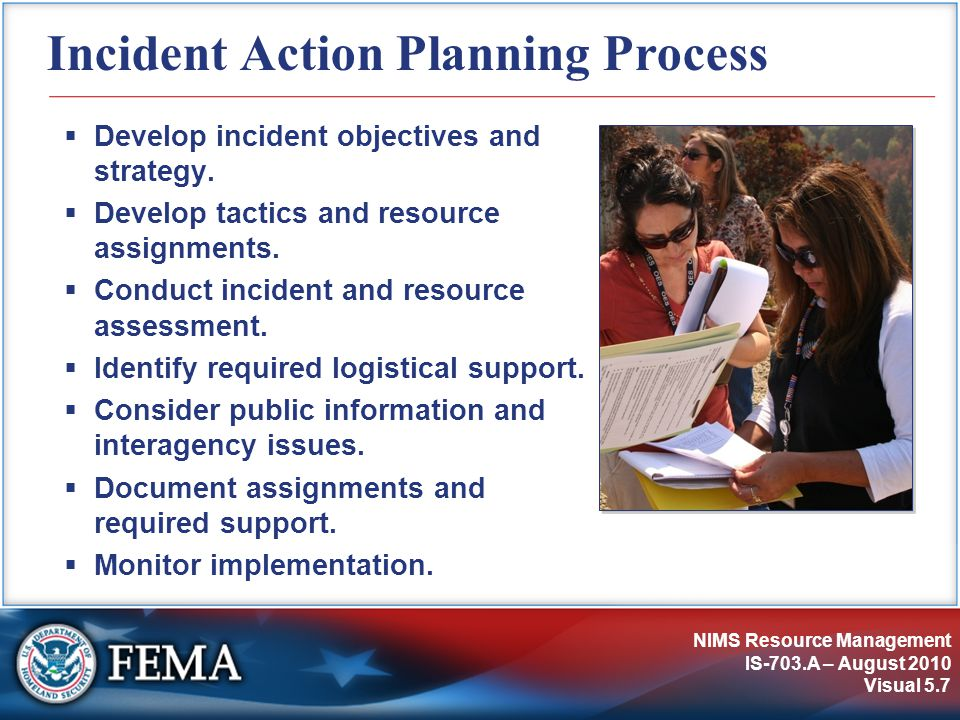 NIMS Resource Management IS-703.A – August 2010 Visual 5.8 Strategies, Tactics, and Resources The Operations Section Chief:  Develops strategies and tactics to accomplish objectives.