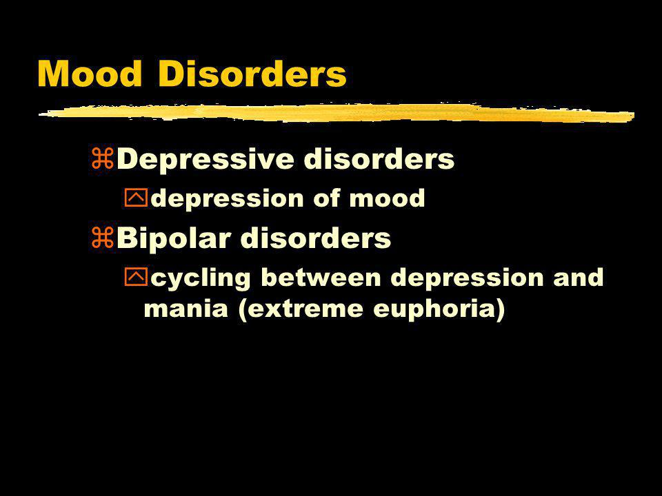 Mood Disorders zDepressive disorders ydepression of mood zBipolar disorders ycycling between depression and mania (extreme euphoria)
