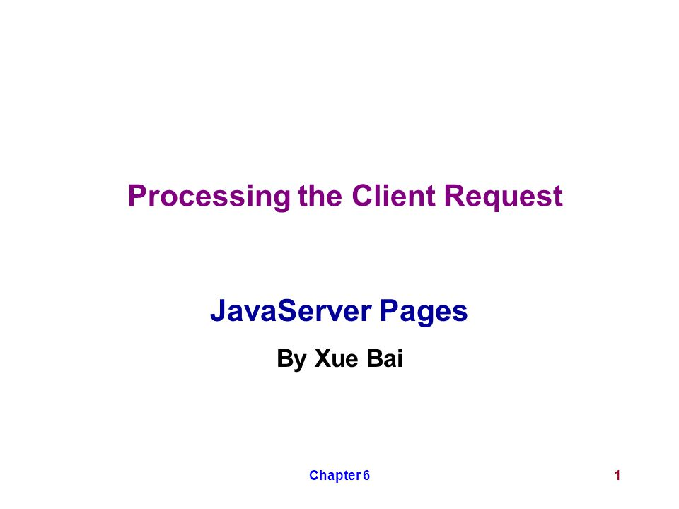 Chapter 61 Processing the Client Request JavaServer Pages By Xue Bai