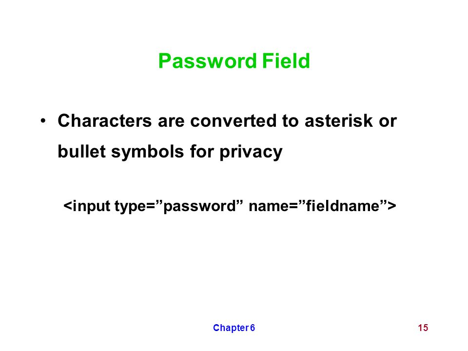 Chapter 615 Password Field Characters are converted to asterisk or bullet symbols for privacy