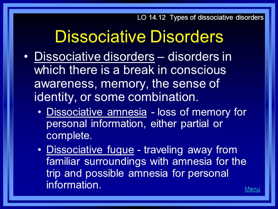Dissociative Disorders Dissociative identity disorder - disorder occurring when a person seems to have two or more distinct personalities within one body.
