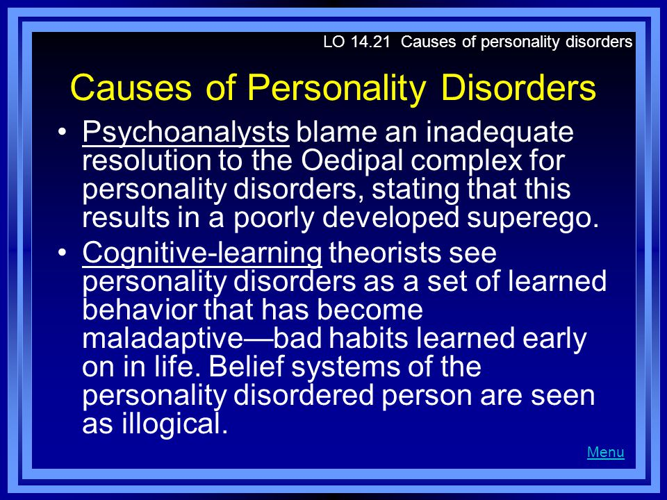 Causes of Personality Disorders Biological explanations look at the lower than normal stress hormones in antisocial personality disordered persons as responsible for their low responsiveness to threatening stimuli.