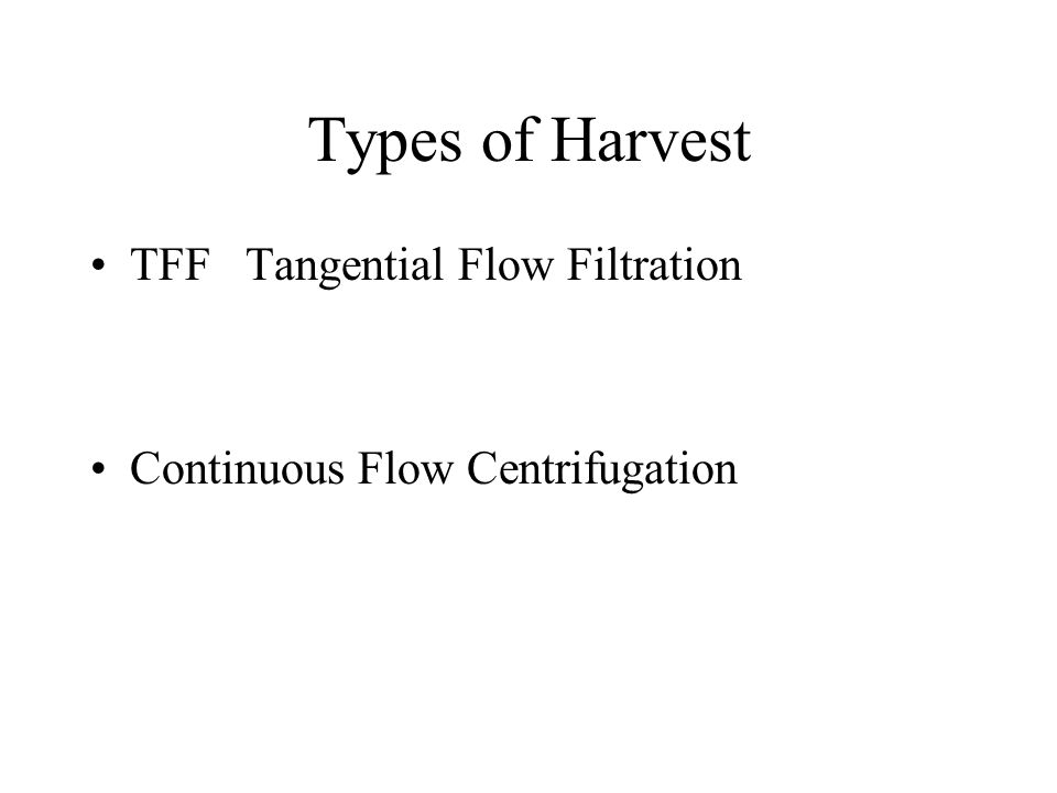 Types of Harvest TFF Tangential Flow Filtration Continuous Flow Centrifugation