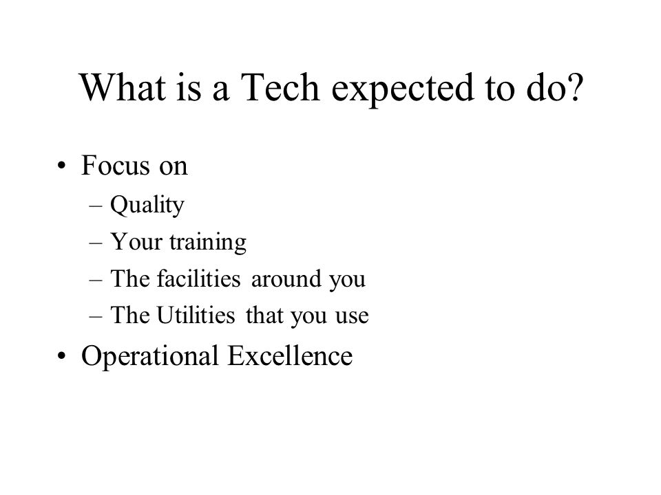 What is a Tech expected to do.