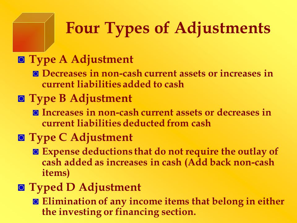 Four Types of Adjustments ◙ Type A Adjustment ◙ Decreases in non-cash current assets or increases in current liabilities added to cash ◙ Type B Adjust