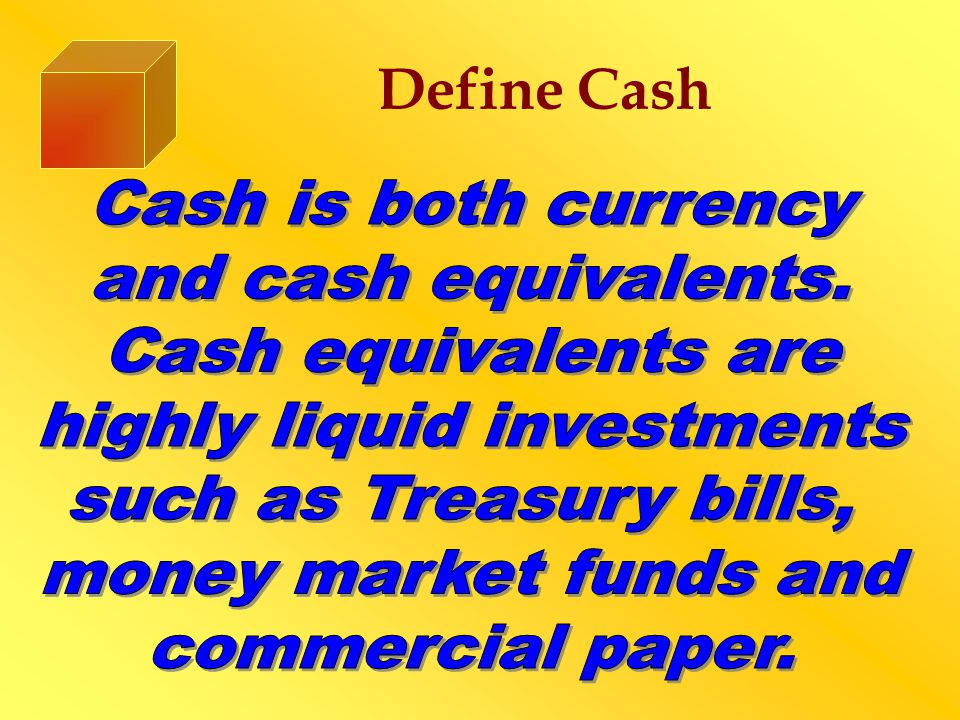 The Statement of Cash Flows ◙ Provides information regarding ◙ Sources of funds – Where funds come from – referred to as Cash Inflows ◙ Uses of funds- Where they go – referred to as Cash Outflows ◙ They are organized into one of three groupings ◙ Cash flows from operating activities ◙ Cash flows from investing activities ◙ Cash flows from financing activities