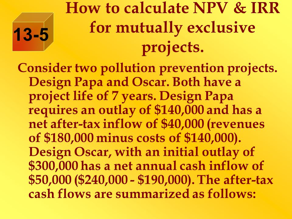 How to calculate NPV & IRR for mutually exclusive projects.
