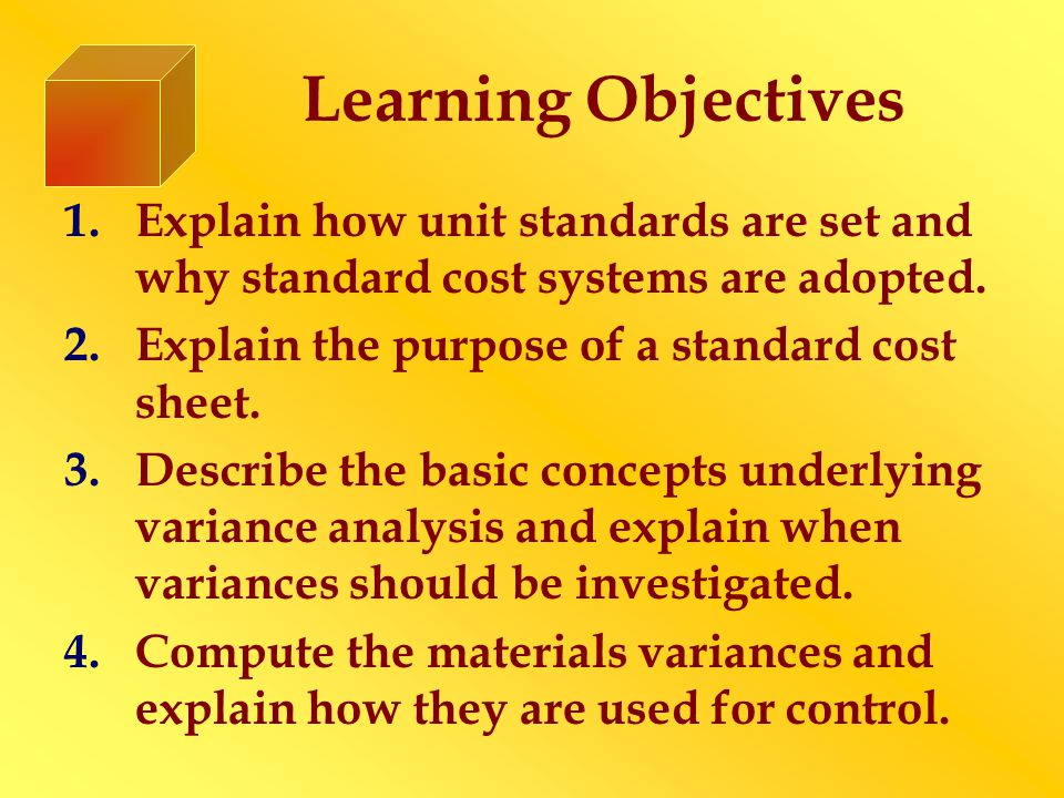 Learning Objectives 1.Explain how unit standards are set and why standard cost systems are adopted.