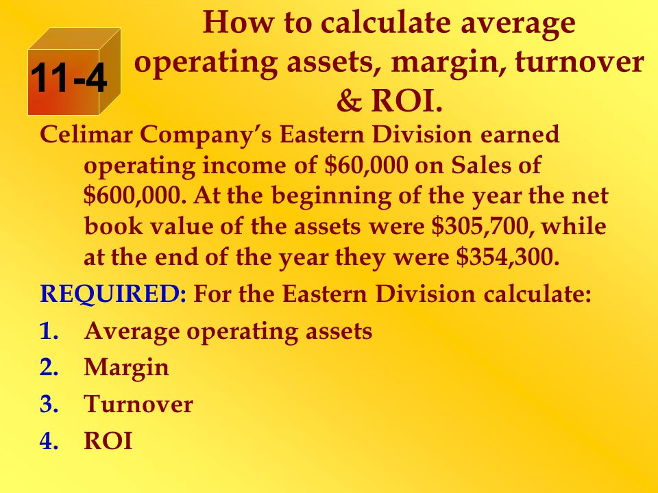 How to calculate average operating assets, margin, turnover & ROI. Celimar Company's Eastern Division earned operating income of $60,000 on Sales of $