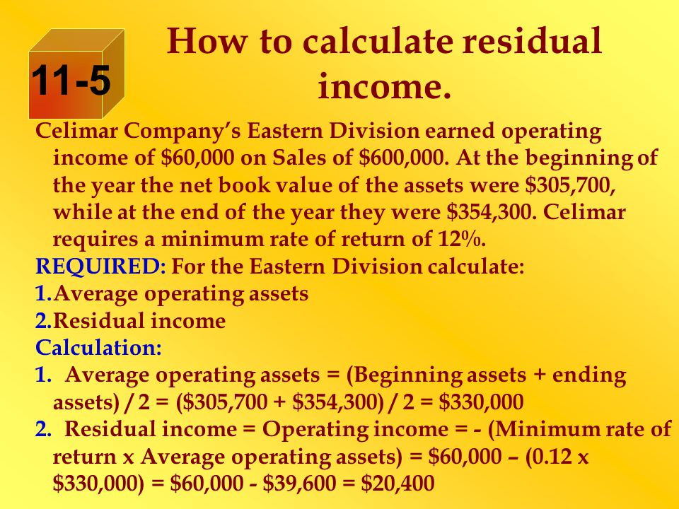 How to calculate residual income. Celimar Company's Eastern Division earned operating income of $60,000 on Sales of $600,000. At the beginning of the