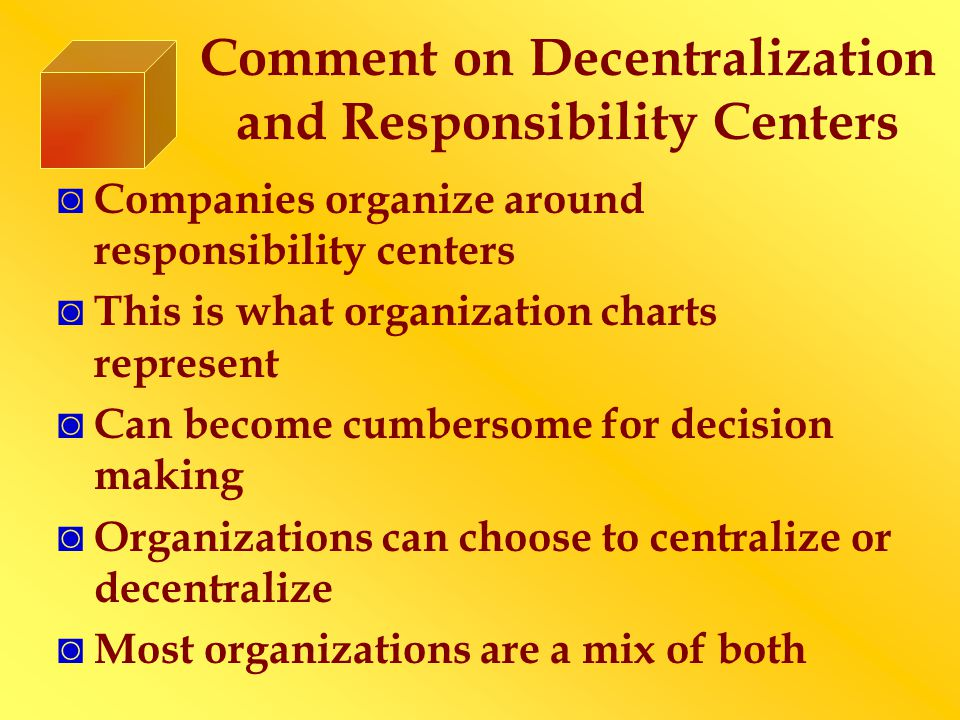 Comment on Decentralization and Responsibility Centers ◙ Companies organize around responsibility centers ◙ This is what organization charts represent