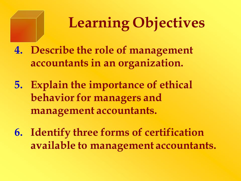 Learning Objectives 4.Describe the role of management accountants in an organization.