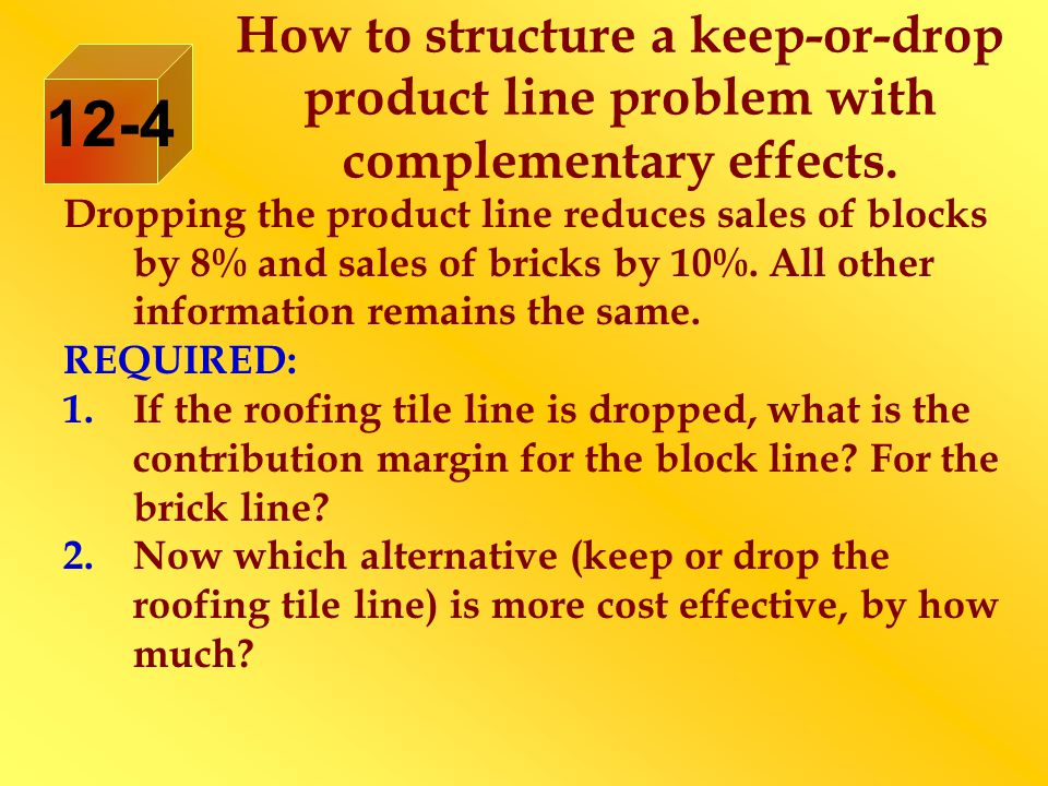 Dropping the product line reduces sales of blocks by 8% and sales of bricks by 10%.