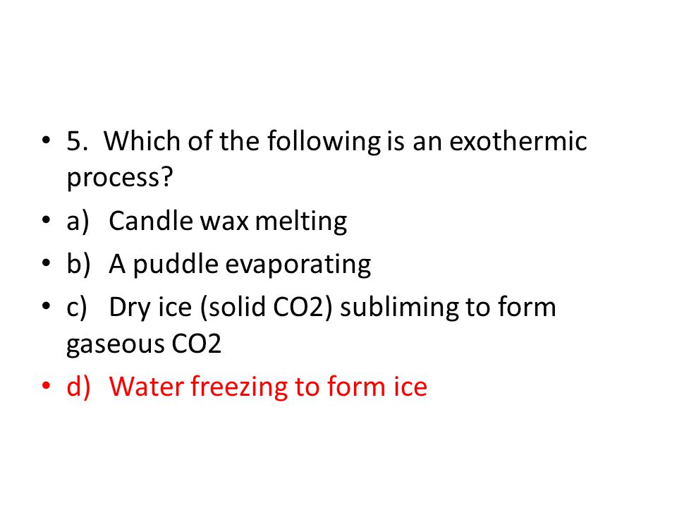 5. Which of the following is an exothermic process.