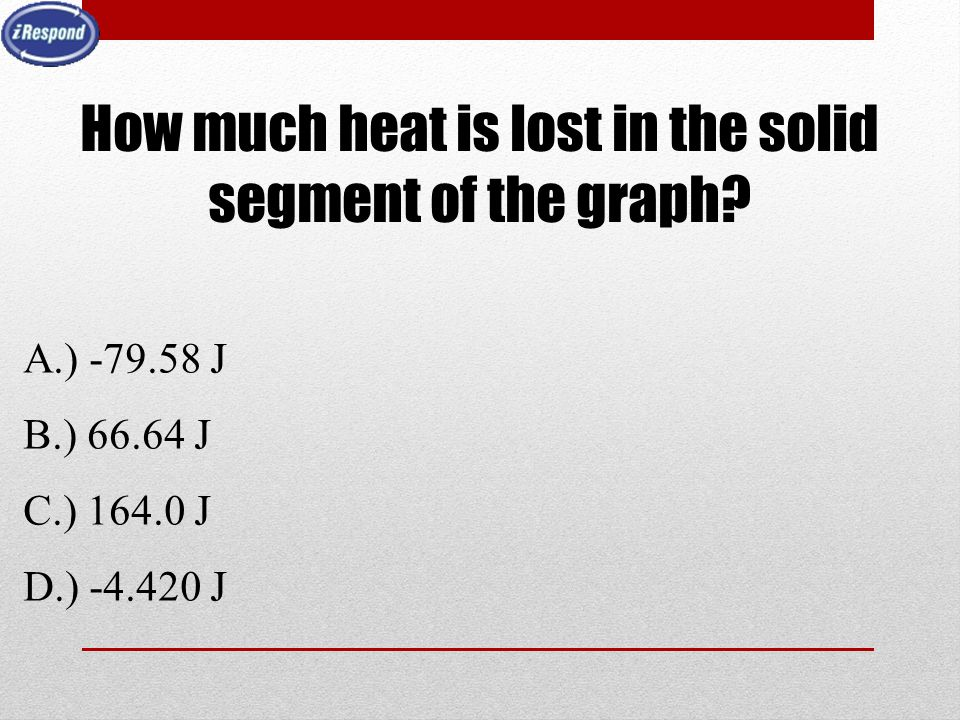 How much heat is lost in the solid segment of the graph? A.) -79.58 J B.) 66.64 J C.) 164.0 J D.) -4.420 J