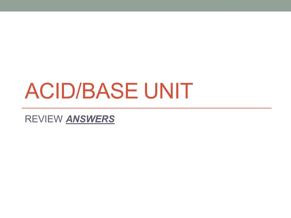 ACID/BASE UNIT REVIEW ANSWERS
