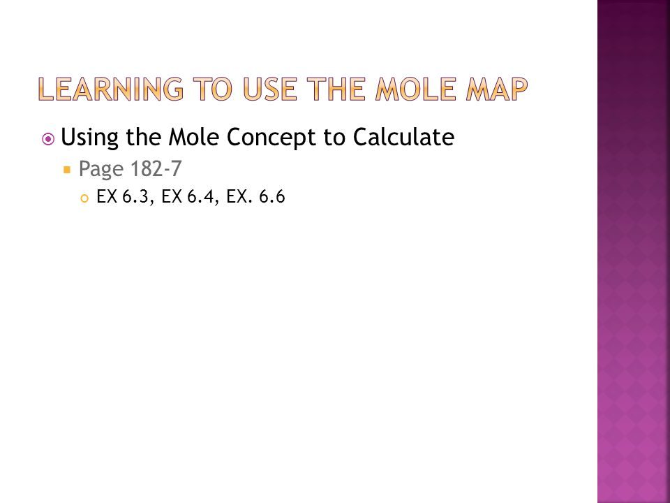  Using the Mole Concept to Calculate  Page 182-7 EX 6.3, EX 6.4, EX. 6.6