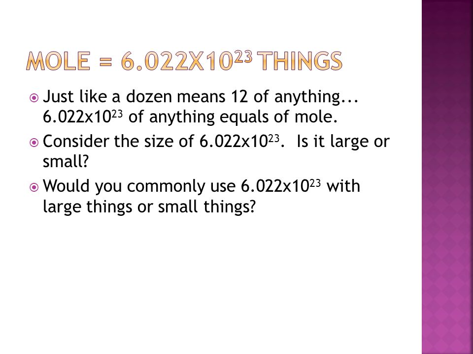  Just like a dozen means 12 of anything... 6.022x10 23 of anything equals of mole.