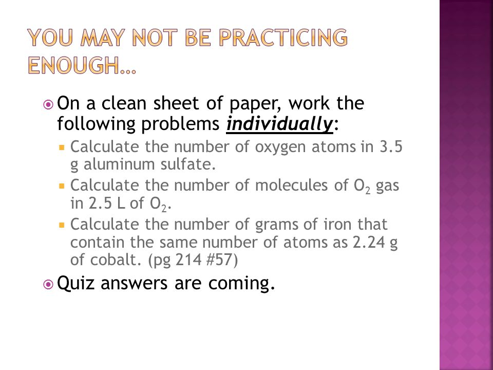  On a clean sheet of paper, work the following problems individually:  Calculate the number of oxygen atoms in 3.5 g aluminum sulfate.