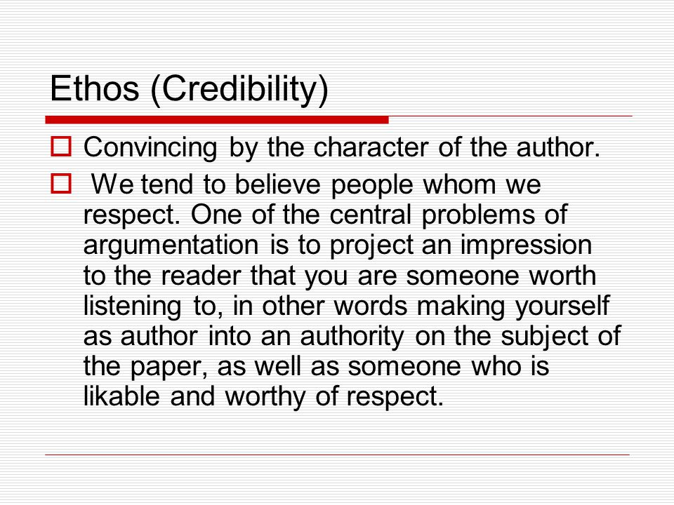 Ethos (Credibility)  Convincing by the character of the author.