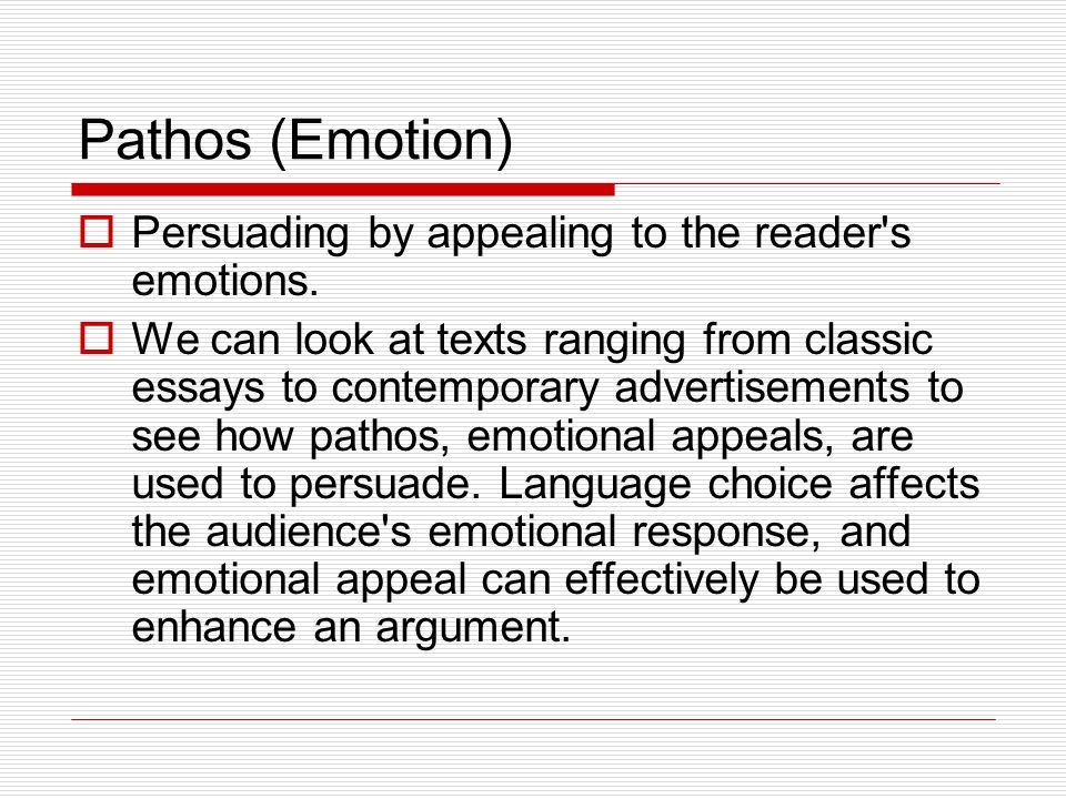 Pathos (Emotion)  Persuading by appealing to the reader s emotions.