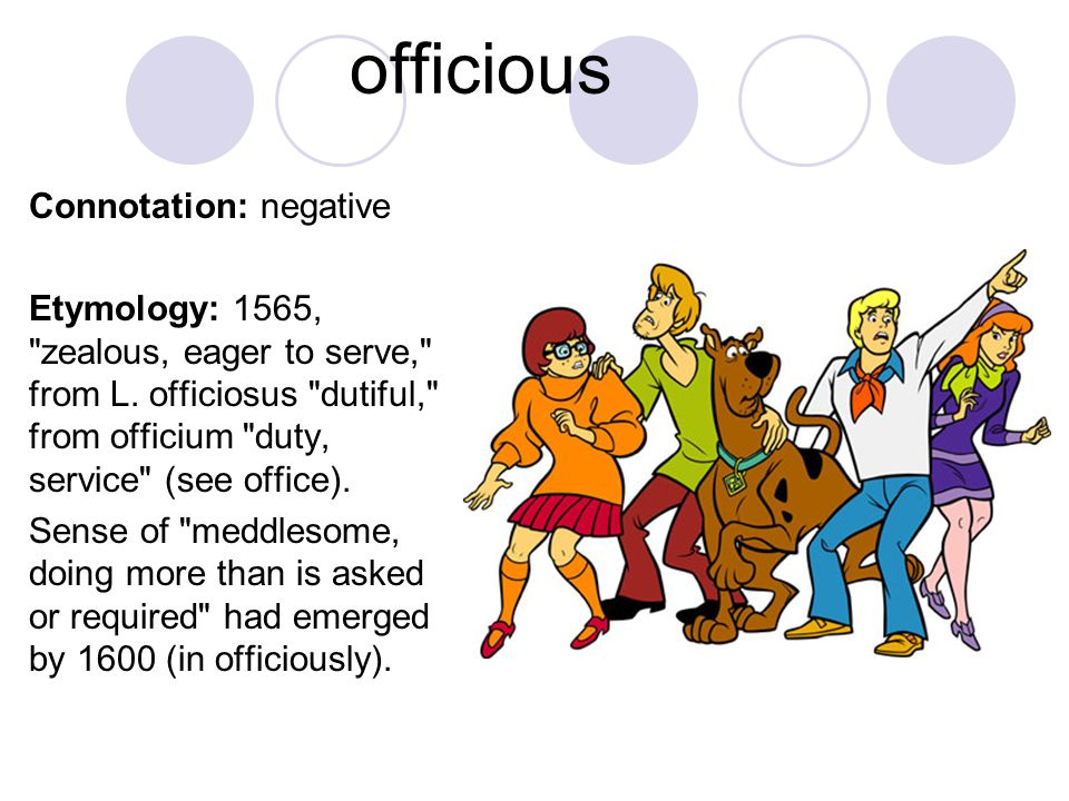 officious Connotation: negative Etymology: 1565,