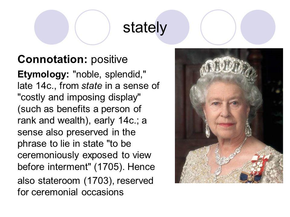stately Connotation: positive Etymology: