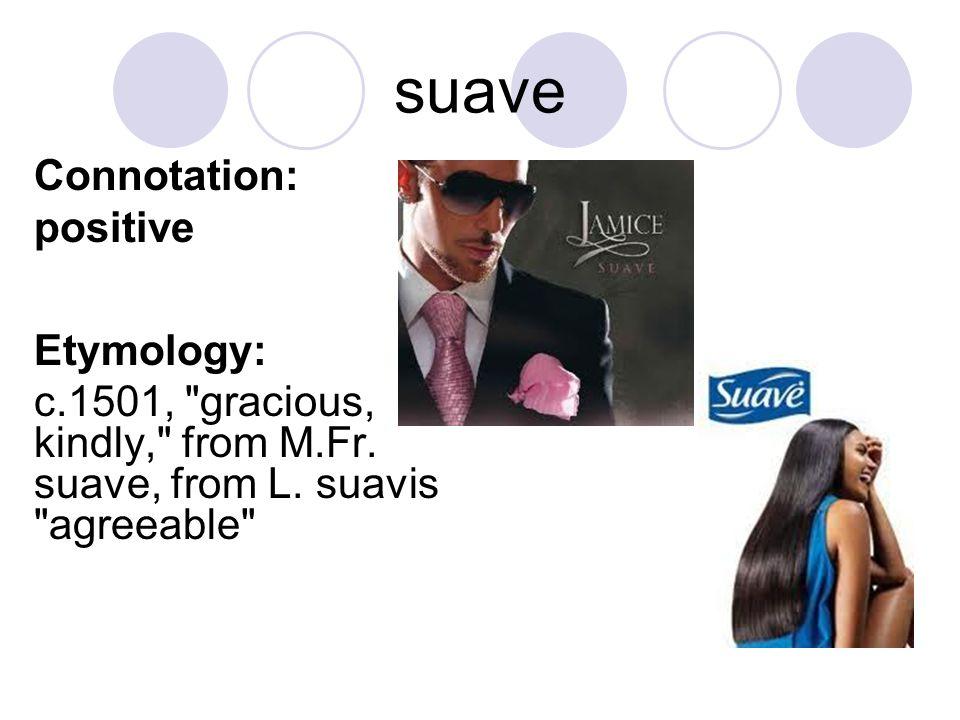 suave Connotation: positive Etymology: c.1501,